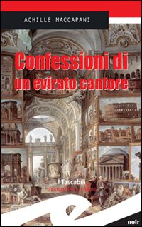 Achille Maccapani, Confessioni di un evirato cantore