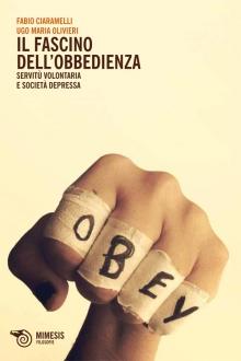Fabio Ciaramelli – Ugo Maria Ulivieri, Il fascino dell'obbedienza. Servitù volontaria e società depressa