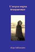 Diego Baldassarre, L'acqua sogna trasparenze